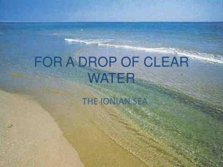 FOR A DROP OF CLEAR WATER