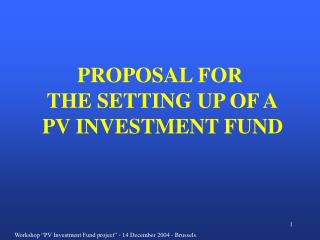PROPOSAL FOR  THE SETTING UP OF A  PV INVESTMENT FUND