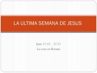 LA ULTIMA SEMANA DE JESUS