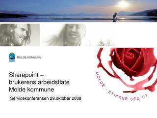 Sharepoint �  brukerens arbeidsflate  Molde kommune  Servicekonferansen 29.oktober 2008