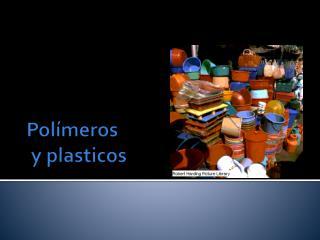 Polímeros  y  plasticos
