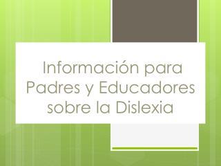 Informaci�n para  Padres y Educadores sobre  la  Dislexia