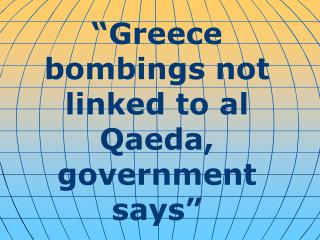"""Greece bombings not linked to al Qaeda, government says"""