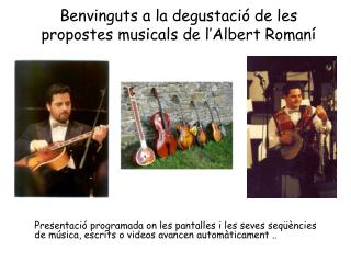 Benvinguts  a la  degustació  de les propostes  musicals  de l'Albert Romaní