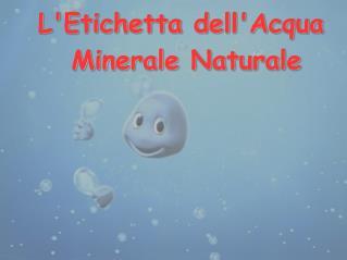 L'Etichetta dell'Acqua  Minerale Naturale