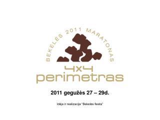 """2011 gegu žės  27 – 29d. Idėja ir realizacija """"Bekelės fiesta"""""""