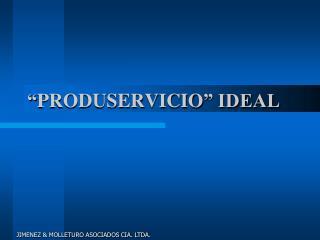 """ PRODUSERVICIO "" IDEAL"