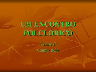UM ENCONTRO FOLCL�RICO