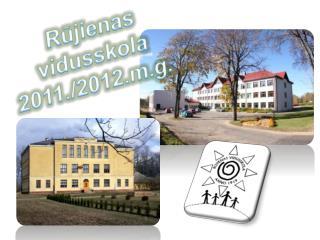 Rūjienas vidusskola 2011./2012.m.g.