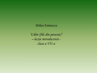 """Mihai Eminescu """"Călin (file din poveste)"""" – lecţie introductivă  –  clasa a VII-a"""