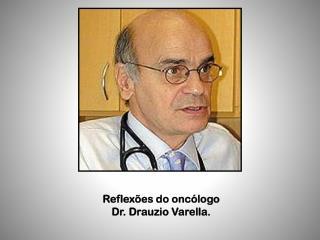 Reflex�es do onc�logo Dr. Drauzio Varella.