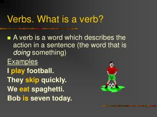Verbs. What is a verb