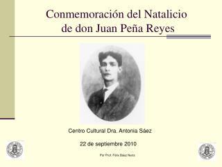Conmemoraci�n del Natalicio  de don Juan Pe�a Reyes