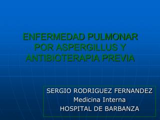 ENFERMEDAD PULMONAR POR ASPERGILLUS Y ANTIBIOTERAPIA PREVIA