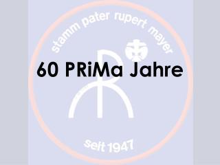 60 PRiMa Jahre