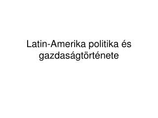 Latin-Amerika politika �s gazdas�gt�rt�nete