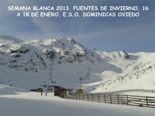 SEMANA BLANCA 2013. FUENTES DE INVIERNO, 16 A 18 DE ENERO. E.S.O. DOMINICAS OVIEDO