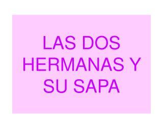 LAS DOS HERMANAS Y SU SAPA
