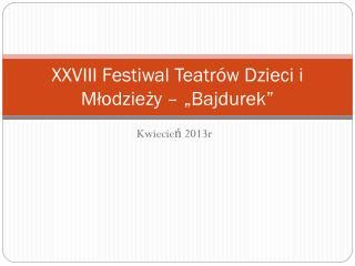 """XXVIII Festiwal Teatrów Dzieci i Młodzieży – """"Bajdurek"""""""