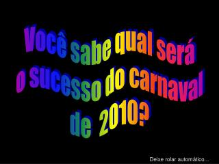 Você sabe qual será o sucesso do carnaval de  2010?