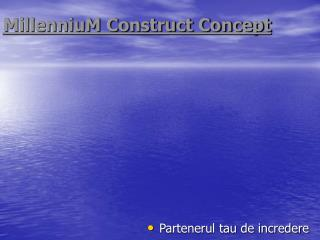 MillenniuM Construct Concept