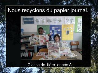 Nous recyclons du papier journal.
