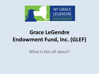 Grace LeGendre  Endowment Fund, Inc. (GLEF)