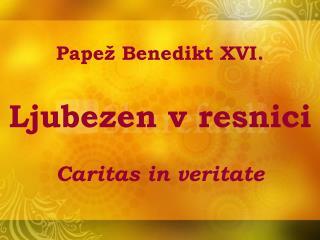 Papež Benedikt XVI. Ljubezen v resnici Caritas in veritate