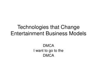 Technologies that Change Entertainment Business Models