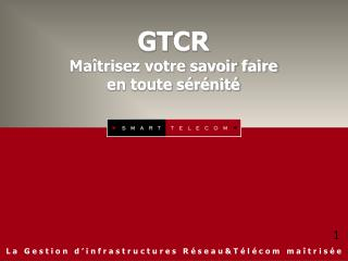 GTCR  Maîtrisez votre savoir faire en toute sérénité