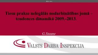 Tiesu prakse nelegālās nodarbinātības jomā – tendences dinamikā 2009.-2013.  G.Staune