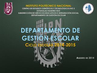 DEPARTAMENTO DE  GESTIÓN ESCOLAR Ciclo escolar 2014-2015 Agosto de 2014
