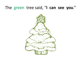 The   green tree said, � I  can  see  you .�