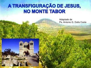 A TRANSFIGURAÇÃO DE JESUS, NO MONTE TABOR