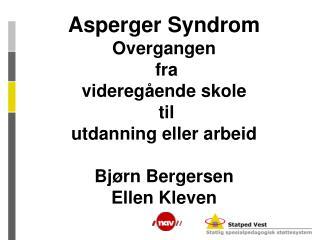 Asperger Syndrom  Overgangen   fra  videreg ende skole  til  utdanning eller arbeid  Bj rn Bergersen Ellen Kleven
