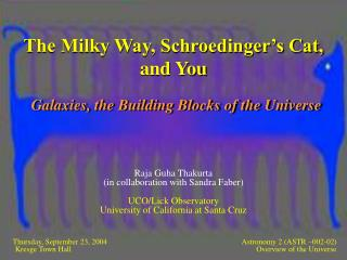 The Milky Way, Schroedinger s Cat, and You