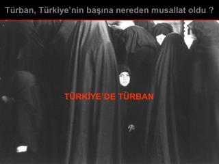TÜRKİYE'DE TÜRBAN