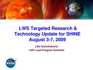 LWS Targeted Research  Technology Update for SHINE August 3-7, 2009