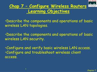 Chap 7 – Configure Wireless Routers  Learning Objectives