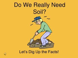Do We Really Need Soil?