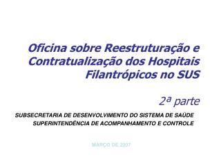 Oficina sobre Reestruturação e Contratualização dos Hospitais Filantrópicos no SUS 2ª parte