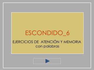 ESCONDIDO_6 EJERCICIOS DE  ATENCIÓN Y MEMORIA  con palabras