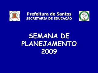 Prefeitura de Santos SECRETARIA DE EDUCAÇÃO SEMANA DE PLANEJAMENTO 2009