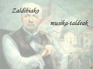 Zaldibiako                                  musika-taldeak