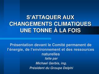 S'ATTAQUER AUX CHANGEMENTS CLIMATIQUES UNE TONNE À LA FOIS