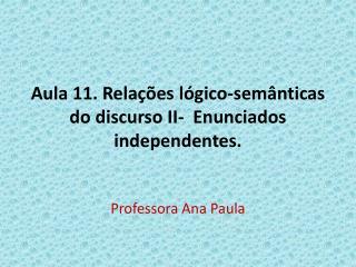 Aula 11. Relações lógico-semânticas do discurso II-  Enunciados independentes.