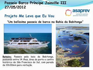 Passeio Barco Príncipe Joinville III 27/05/2012  Projeto Me Leva que Eu Vou