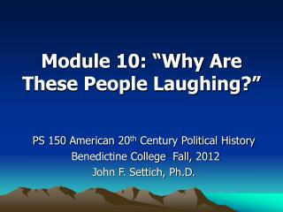 "Module 10: ""Why Are These People Laughing?"""