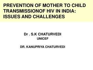PREVENTION OF MOTHER TO CHILD TRANSMISSIONOF HIV IN INDIA: ISSUES AND CHALLENGES