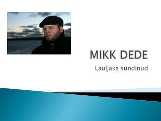 MIKK DEDE
